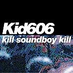 Kid606 Kill Soundboy Kill Ep