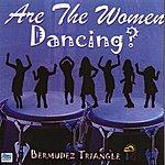 Bermudez Triangle Are The Women Dancing? - Volume 2