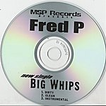 Fred P Big Whips