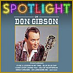 Don Gibson Spotlight On Don Gibson