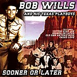Bob Wills & His Texas Playboys Sooner or Later
