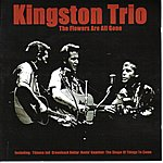 The Kingston Trio Flowers Are All Gone