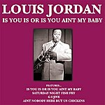 Louis Jordan Is You Is Or Is You Ain't My Baby