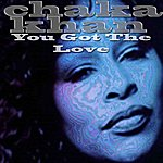 Chaka Khan You Got The Love