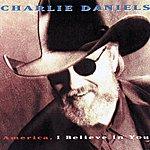Charlie Daniels America, I Believe In You
