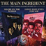 The Main Ingredient I Only Have Eyes For You/Shame On The World