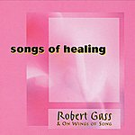 Robert Gass & On Wings Of Song Songs Of Healing