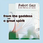 Robert Gass & On Wings Of Song From The Goddess / O Great Spirit