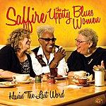 Saffire- The Uppity Blues Women Havin' The Last Word