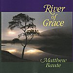 Matthew Baute River of Grace