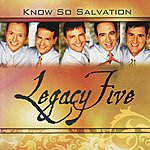 Legacy Five Know So Salvation