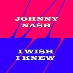 Johnny Nash I Wish I Knew