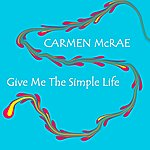 Carmen McRae Give Me The Simple Life