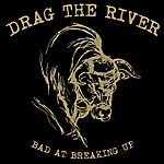 Drag The River Bad At Breaking Up
