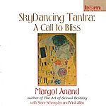 Margot Anand Skydancing Tantra: A Call To Bliss (With Steve Schroyder & Vinit Allen)