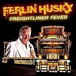 Ferlin Husky Freightliner fever