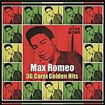 Max Romeo 36 Carat Golden Hits