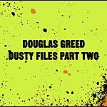 Douglas Greed Dusty Files Vol.2