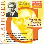 Academy Of St. Martin-In-The-Fields Chamber Ensemble Grainger: Grainger Edition, Vol. 14: Works for Chamber Ensemble, Vol. 2