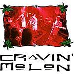 Cravin' Melon Cravin' Melon