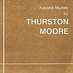Thurston Moore Kapotte Muziek by Thurston Moore