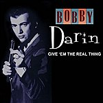 Bobby Darin Give 'em the Real Thing