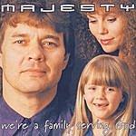 Majesty We're a family serving God