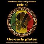 Tek9 Reinforced Presents: Tek 9 - The Early Plates