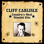 Cliff Carlisle Country's Most Wanted Hits