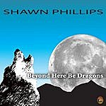 Shawn Phillips Beyond Here Be Dragons