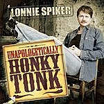 Lonnie Spiker Unapologetically Honky Tonk