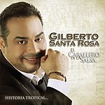 Gilberto Santa Rosa El Caballero De La Salsa - La Historia Musical