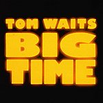 Tom Waits Big Time (Reissue)