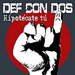 Def Con Dos Hipotecate Tu