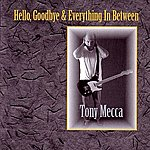 "Tony Mecca ""Hello, Goodbye, And Everything In Between"""