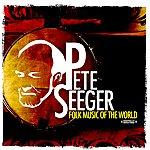 Pete Seeger Folk Music Of The World (Digitally Remastered)