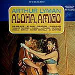 Arthur Lyman Aloha, Amigo (Digitally Remastered)