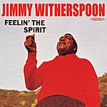 Jimmy Witherspoon Feelin' The Spirit (Digitally Remastered)