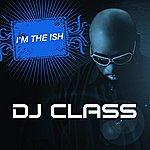 DJ Class I'm The Ish (Edited)