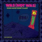 Was (Not Was) Your Luck Won't Last [The Remixes]