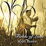 Mark Bishop Fields Of Love