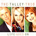 The Talley Trio Life Goes On