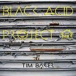 Tim Baker Black Acid Project