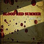 Robert Lee Blood Red Summer