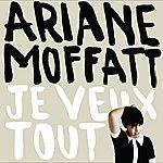 Ariane Moffatt Je Veux Tout