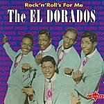 The El Dorados Rock'N' Roll's For Me