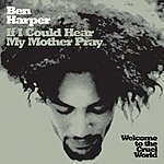 Ben Harper If I Could Hear My Mother Pray