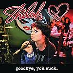 Shiloh Goodbye, You Suck (Single)