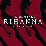 Rihanna Good Girl Gone Bad: The Remixes