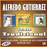 Alfredo Gutierrez Serie Tradicional - La Cañaguatera CD 1